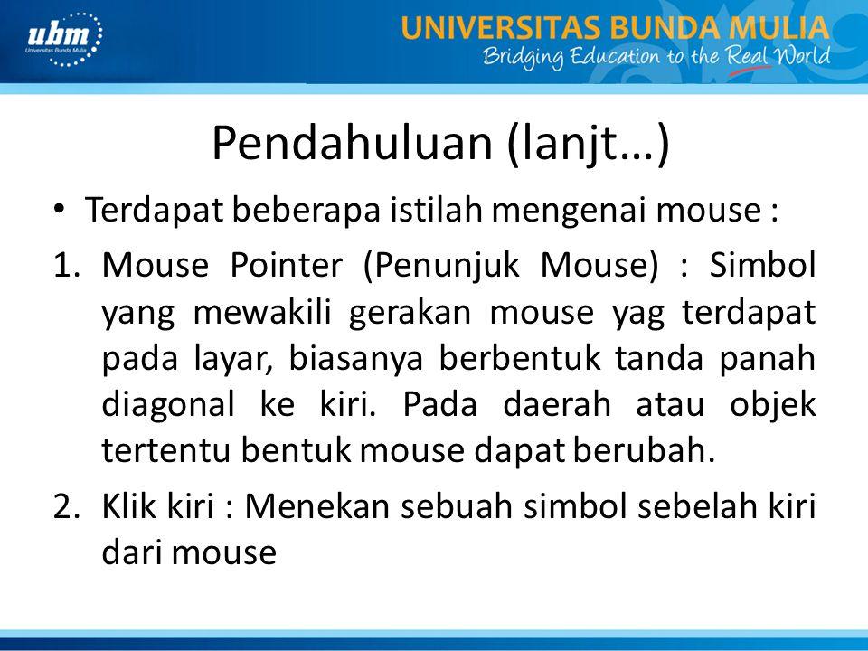 Pendahuluan (lanjt…) Terdapat beberapa istilah mengenai mouse :