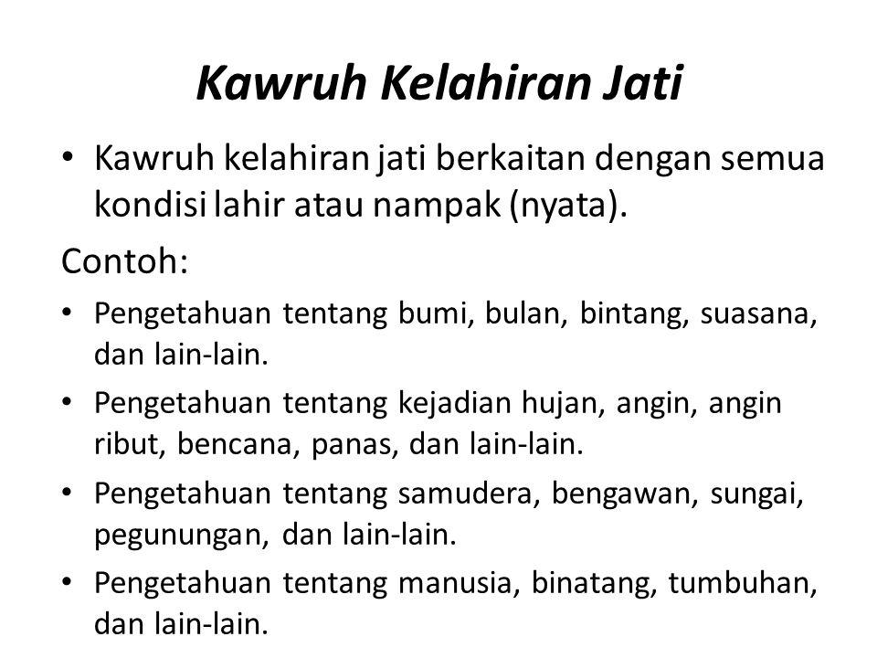 Kawruh Kelahiran Jati Kawruh kelahiran jati berkaitan dengan semua kondisi lahir atau nampak (nyata).