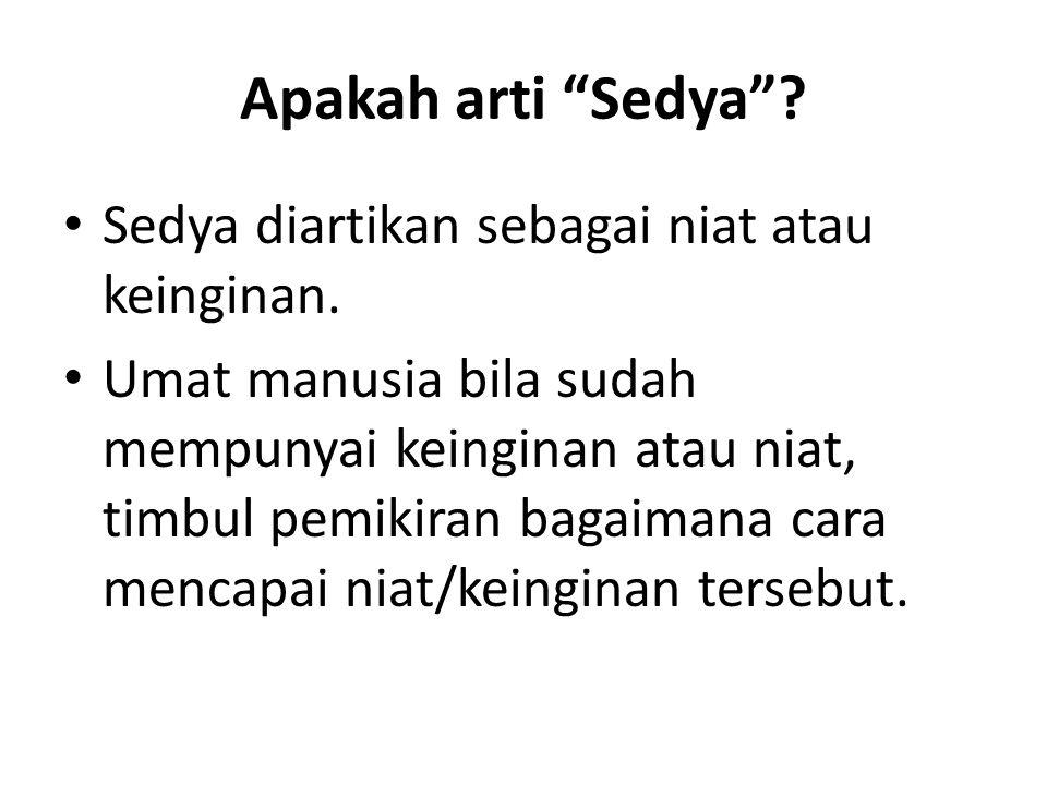 Apakah arti Sedya Sedya diartikan sebagai niat atau keinginan.