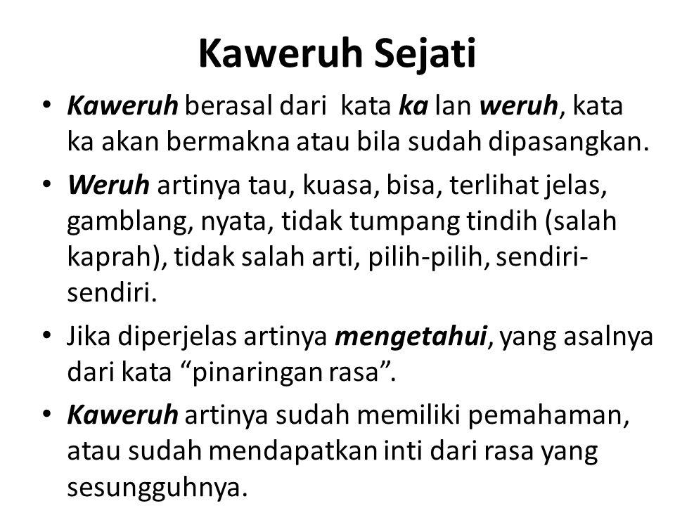 Kaweruh Sejati Kaweruh berasal dari kata ka lan weruh, kata ka akan bermakna atau bila sudah dipasangkan.