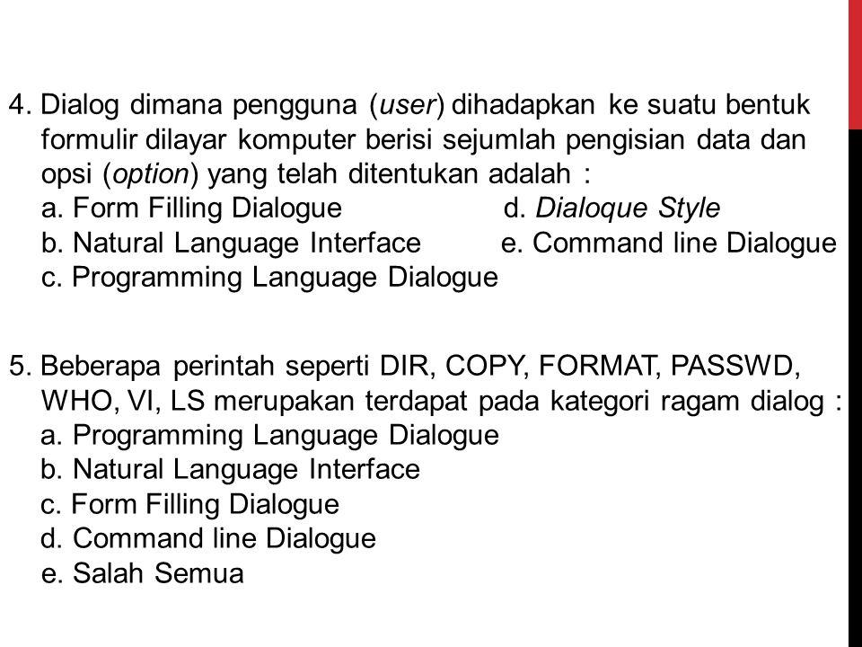 4. Dialog dimana pengguna (user) dihadapkan ke suatu bentuk formulir dilayar komputer berisi sejumlah pengisian data dan opsi (option) yang telah ditentukan adalah :