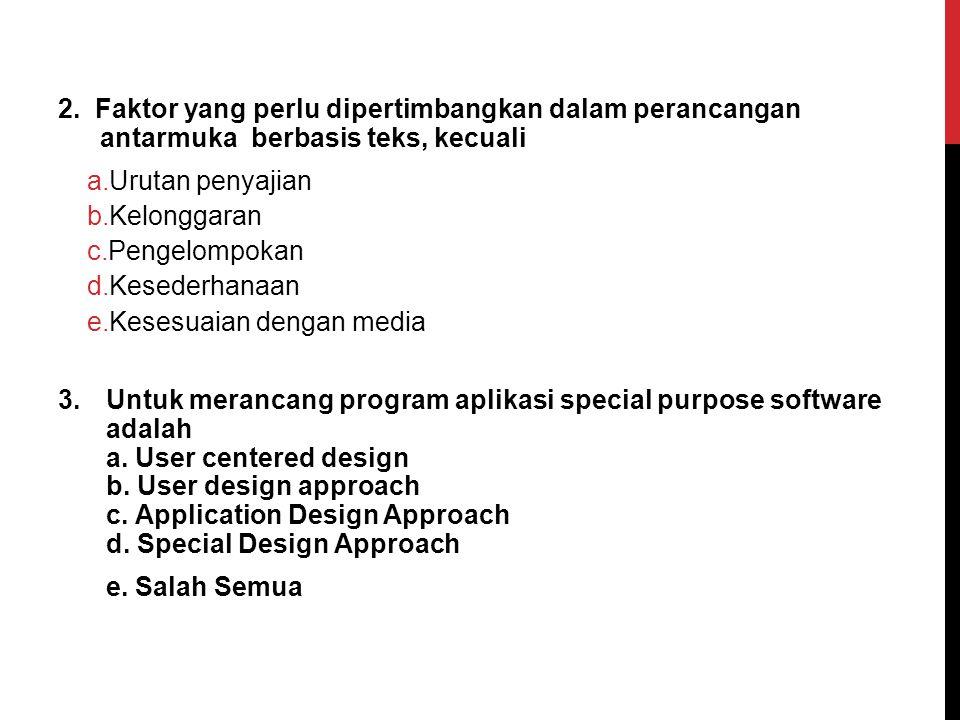 2. Faktor yang perlu dipertimbangkan dalam perancangan antarmuka berbasis teks, kecuali
