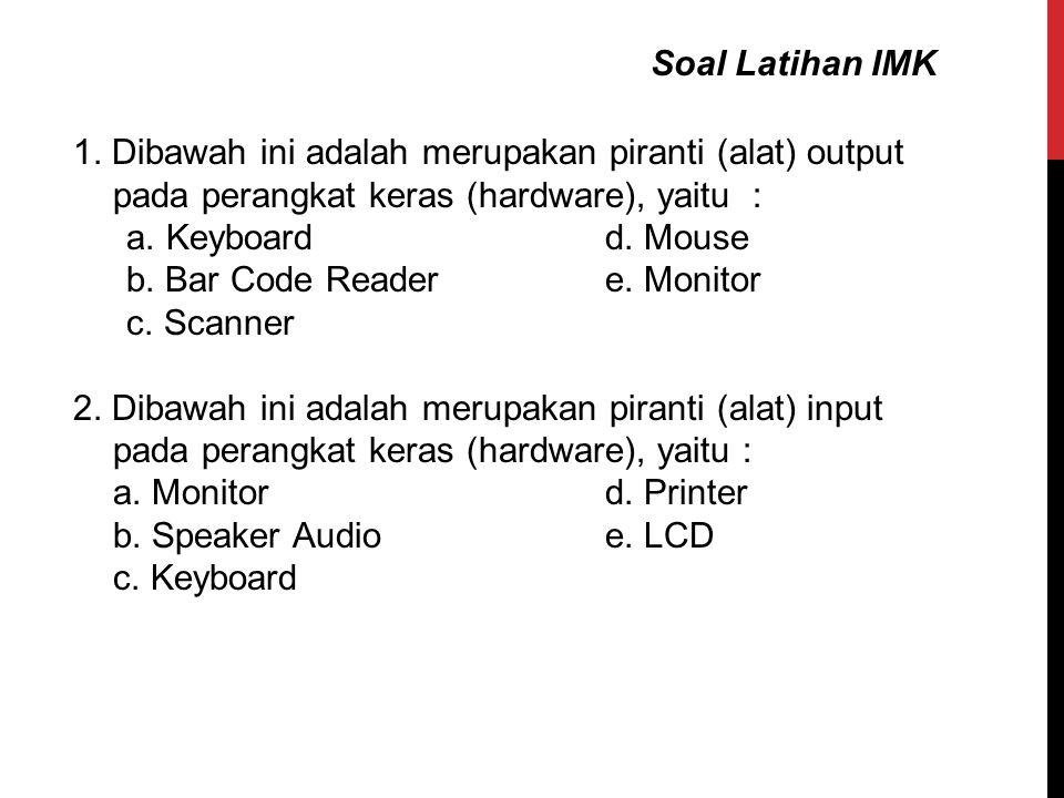 Soal Latihan IMK 1. Dibawah ini adalah merupakan piranti (alat) output pada perangkat keras (hardware), yaitu :