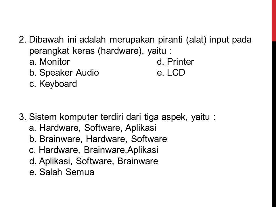2. Dibawah ini adalah merupakan piranti (alat) input pada perangkat keras (hardware), yaitu :