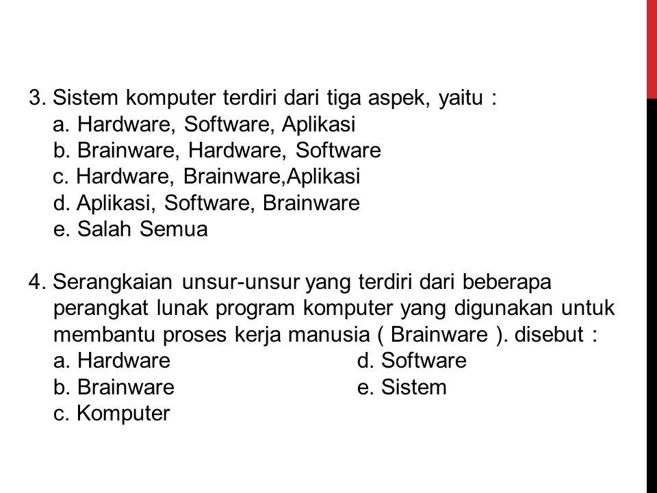 3. Sistem komputer terdiri dari tiga aspek, yaitu :