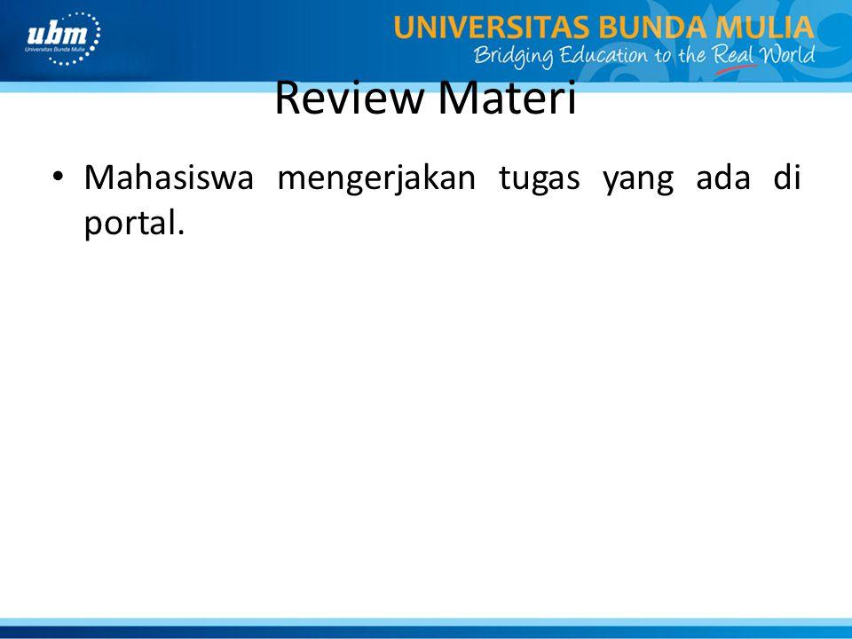 Review Materi Mahasiswa mengerjakan tugas yang ada di portal.