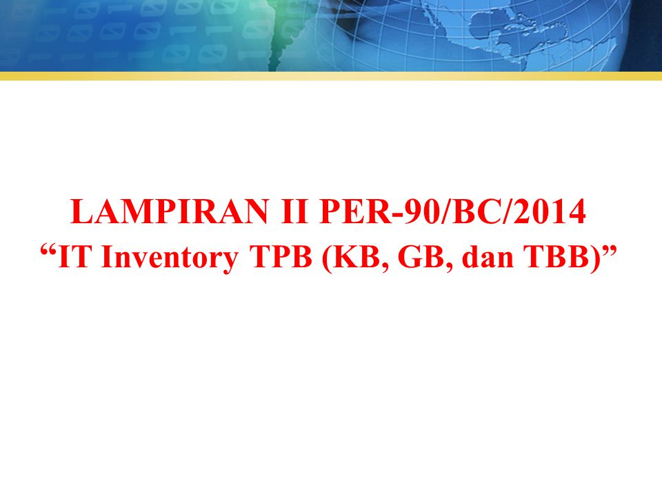 LAMPIRAN II PER-90/BC/2014 IT Inventory TPB (KB, GB, dan TBB)