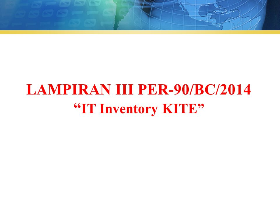 LAMPIRAN III PER-90/BC/2014 IT Inventory KITE