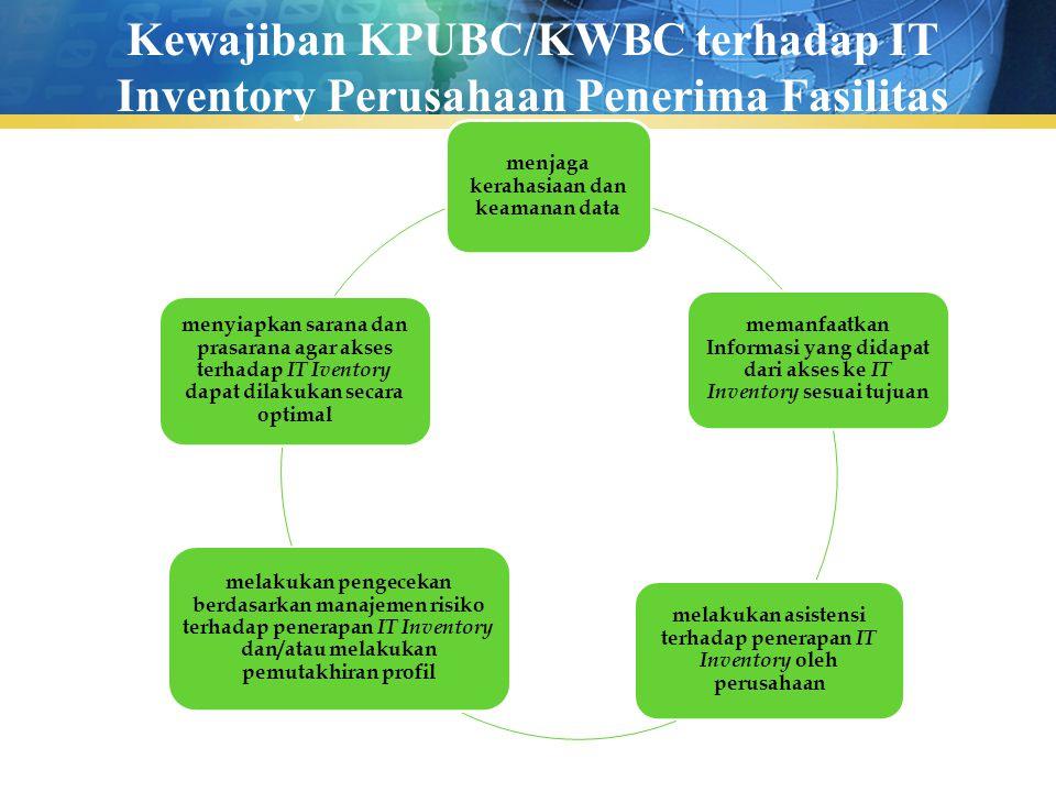 Kewajiban KPUBC/KWBC terhadap IT Inventory Perusahaan Penerima Fasilitas