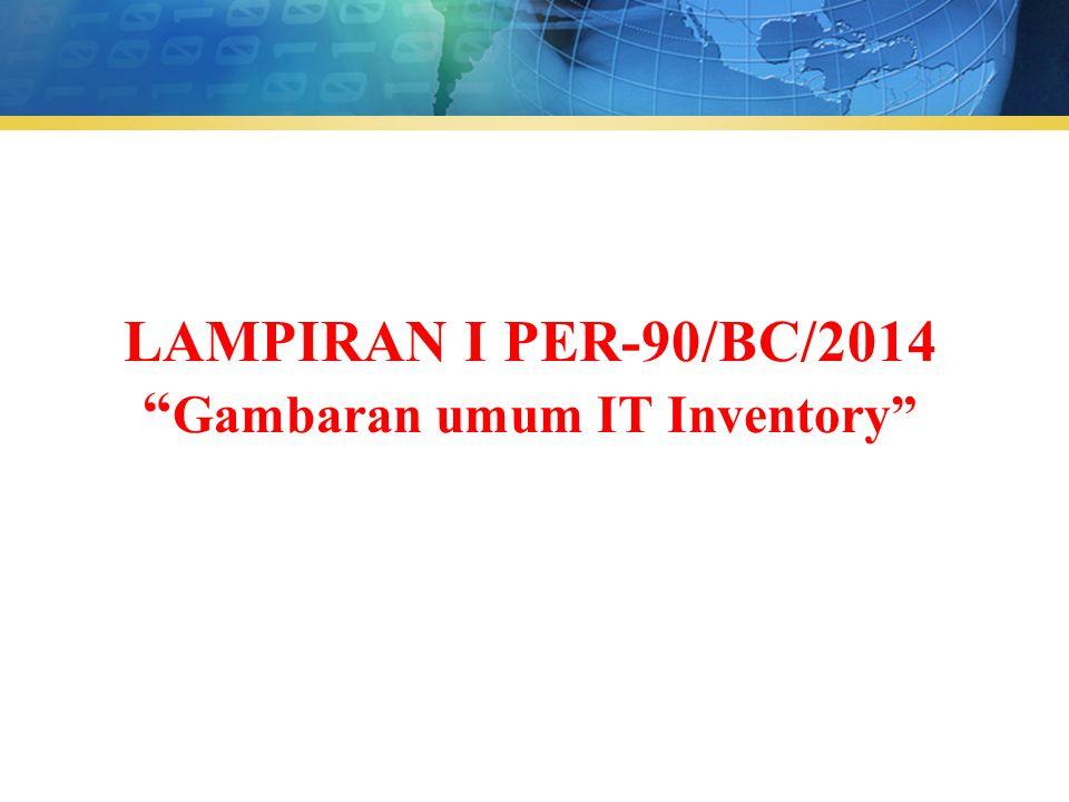 LAMPIRAN I PER-90/BC/2014 Gambaran umum IT Inventory