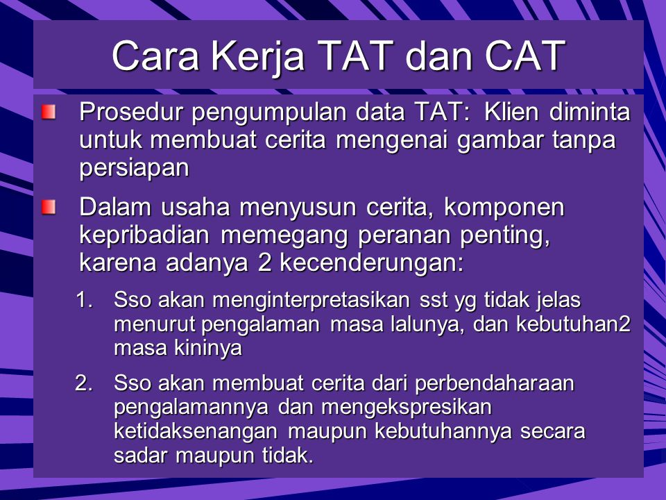 Cara Kerja TAT dan CAT Prosedur pengumpulan data TAT: Klien diminta untuk membuat cerita mengenai gambar tanpa persiapan.