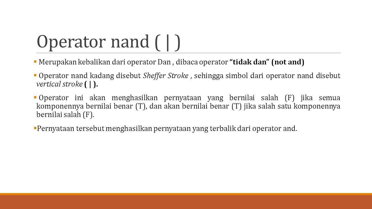 Operator nand ( | ) Merupakan kebalikan dari operator Dan , dibaca operator tidak dan (not and)