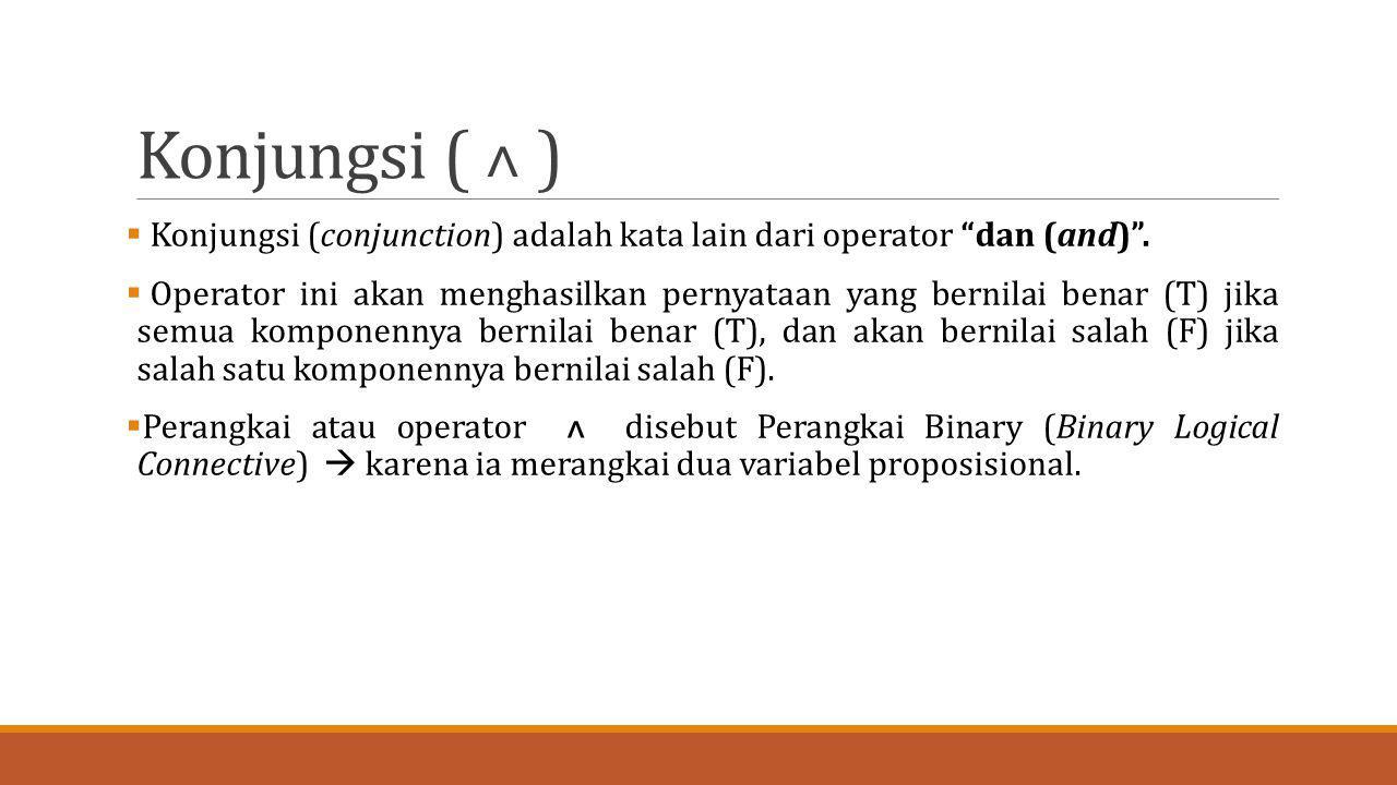 Konjungsi ( ˄ ) Konjungsi (conjunction) adalah kata lain dari operator dan (and) .