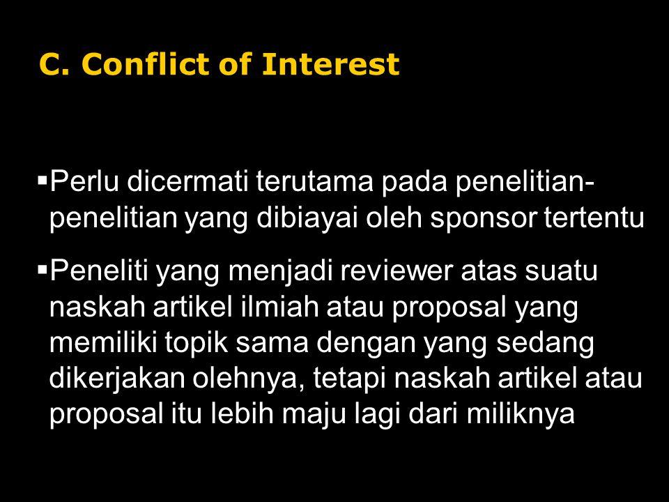 C. Conflict of Interest Perlu dicermati terutama pada penelitian-penelitian yang dibiayai oleh sponsor tertentu.