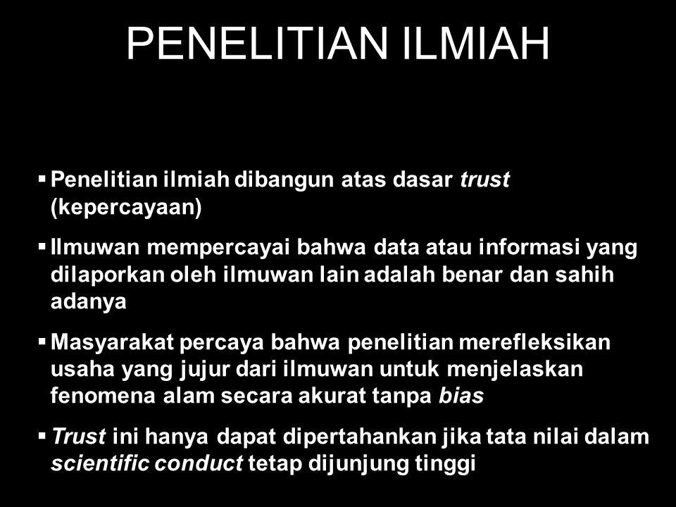PENELITIAN ILMIAH Penelitian ilmiah dibangun atas dasar trust (kepercayaan)