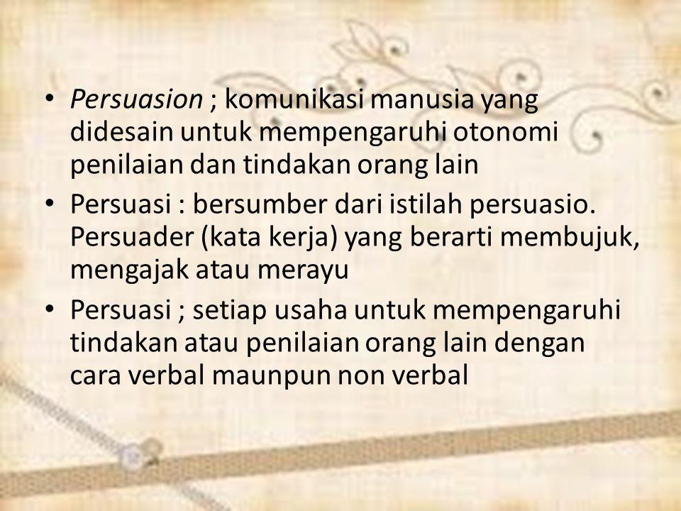 Persuasion ; komunikasi manusia yang didesain untuk mempengaruhi otonomi penilaian dan tindakan orang lain