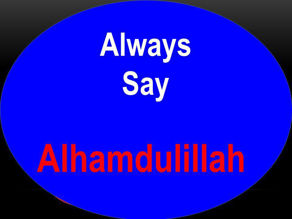 Alhamdulillah Always Say Dont Say I am sick I am afraid I am broken