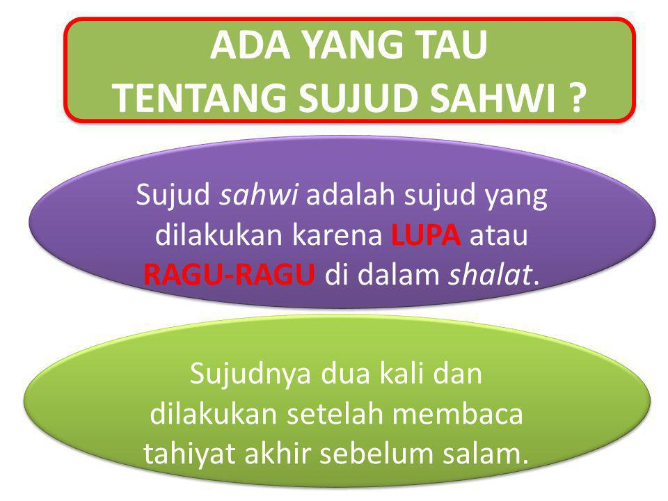 ADA YANG TAU TENTANG SUJUD SAHWI Sujud sahwi adalah sujud yang dilakukan karena LUPA atau RAGU-RAGU di dalam shalat.