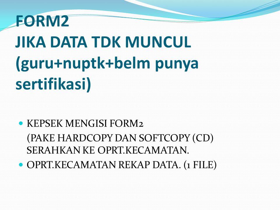 FORM2 JIKA DATA TDK MUNCUL (guru+nuptk+belm punya sertifikasi)