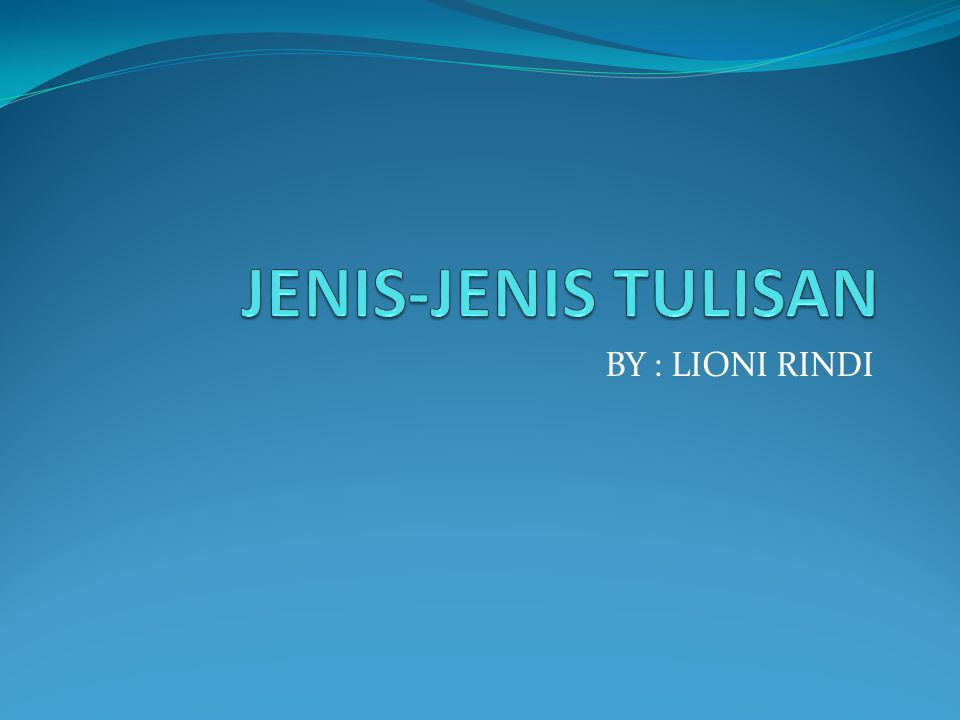 JENIS-JENIS TULISAN BY : LIONI RINDI