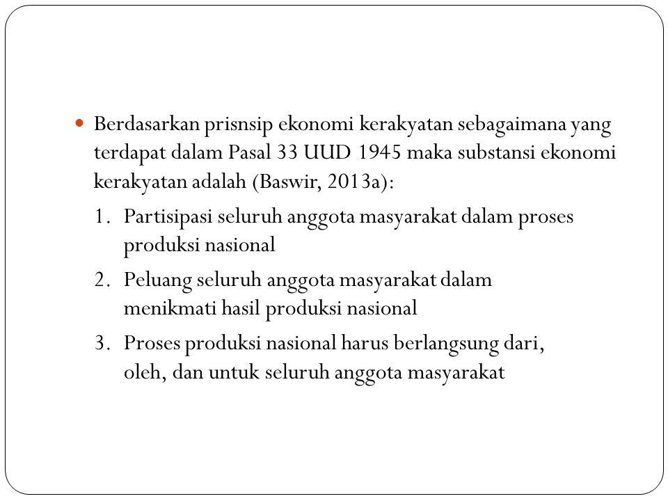 Berdasarkan prisnsip ekonomi kerakyatan sebagaimana yang terdapat dalam Pasal 33 UUD 1945 maka substansi ekonomi kerakyatan adalah (Baswir, 2013a):