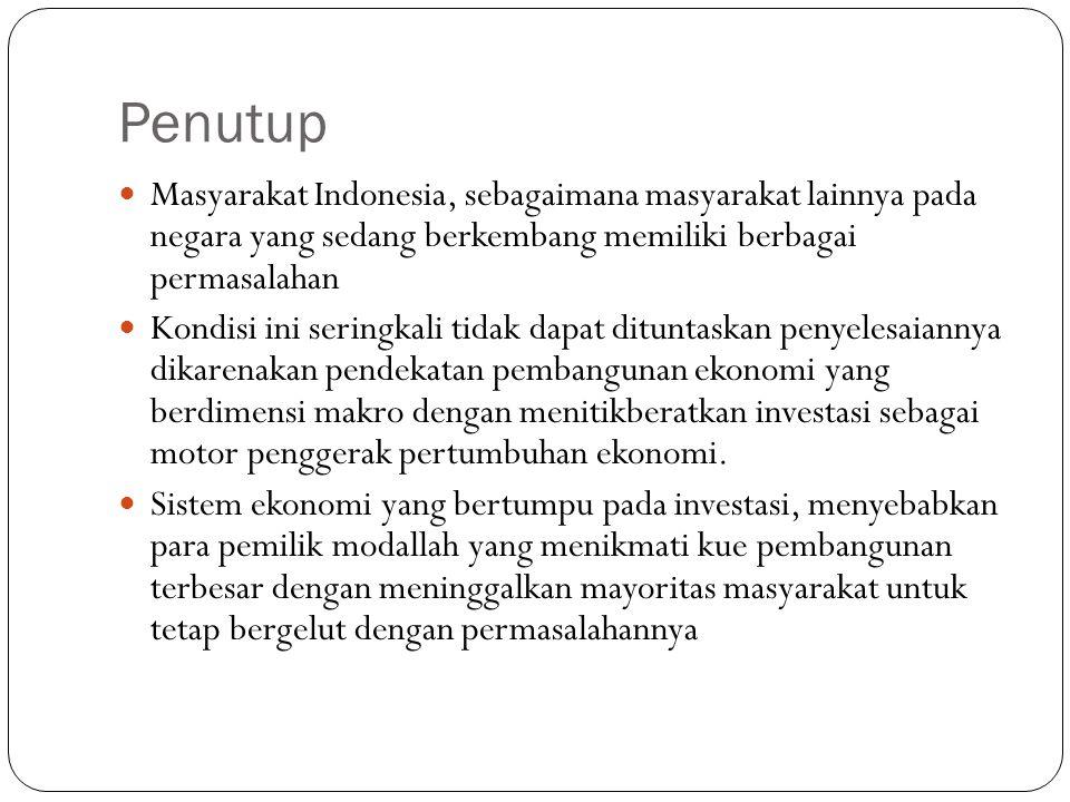 Penutup Masyarakat Indonesia, sebagaimana masyarakat lainnya pada negara yang sedang berkembang memiliki berbagai permasalahan.