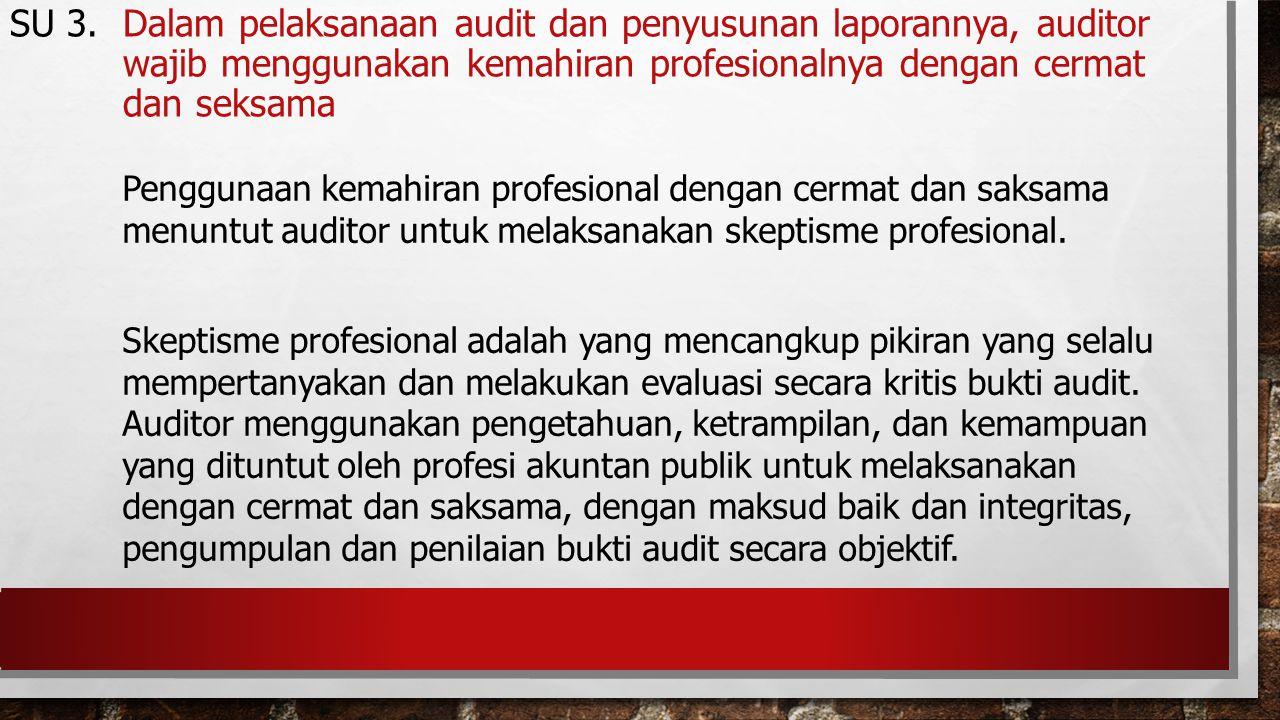 SU 3. Dalam pelaksanaan audit dan penyusunan laporannya, auditor wajib menggunakan kemahiran profesionalnya dengan cermat dan seksama