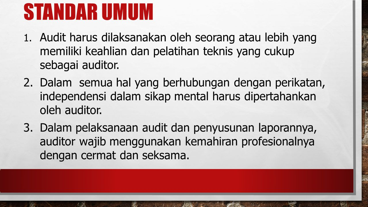 Standar UMUM 1. Audit harus dilaksanakan oleh seorang atau lebih yang memiliki keahlian dan pelatihan teknis yang cukup sebagai auditor.