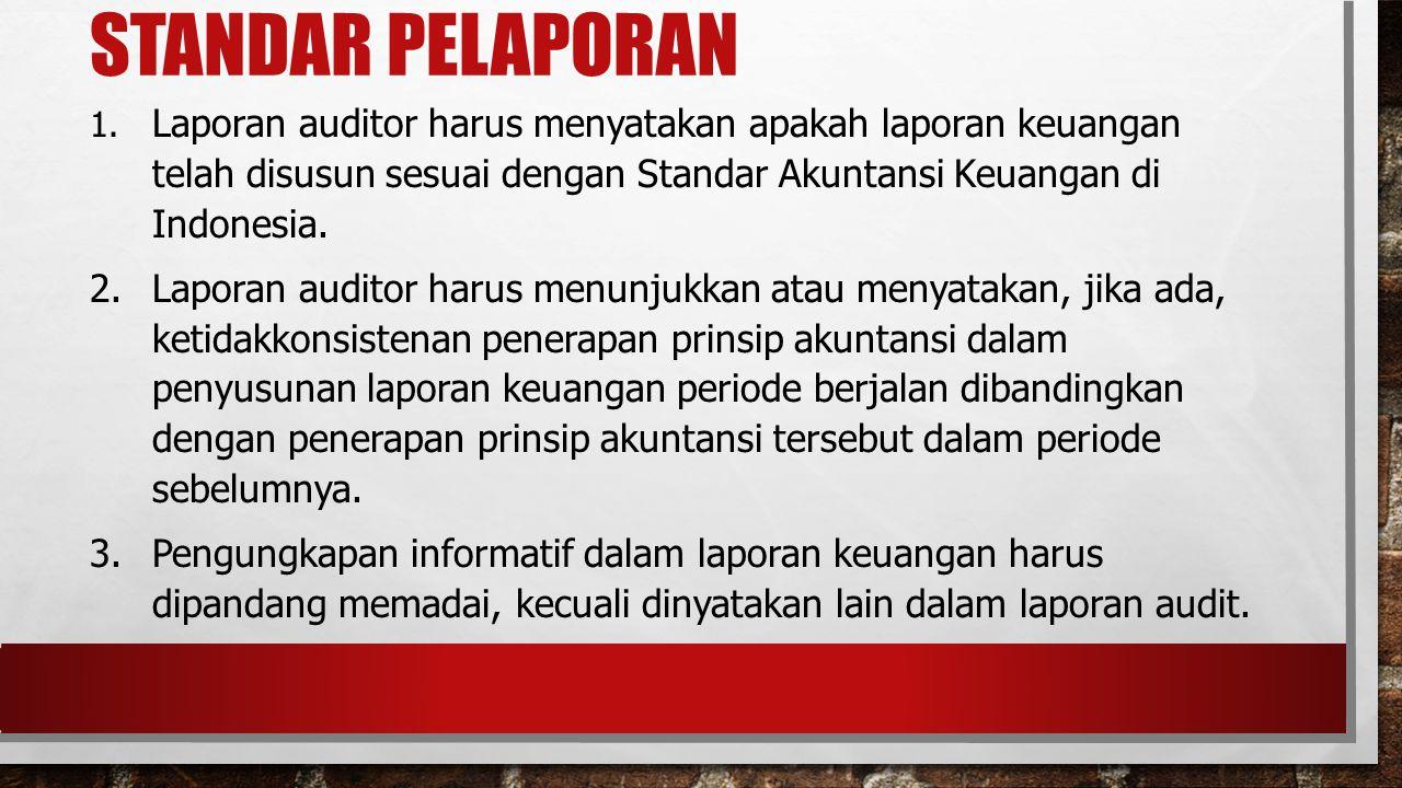 Standar pelaporan 1. Laporan auditor harus menyatakan apakah laporan keuangan telah disusun sesuai dengan Standar Akuntansi Keuangan di Indonesia.