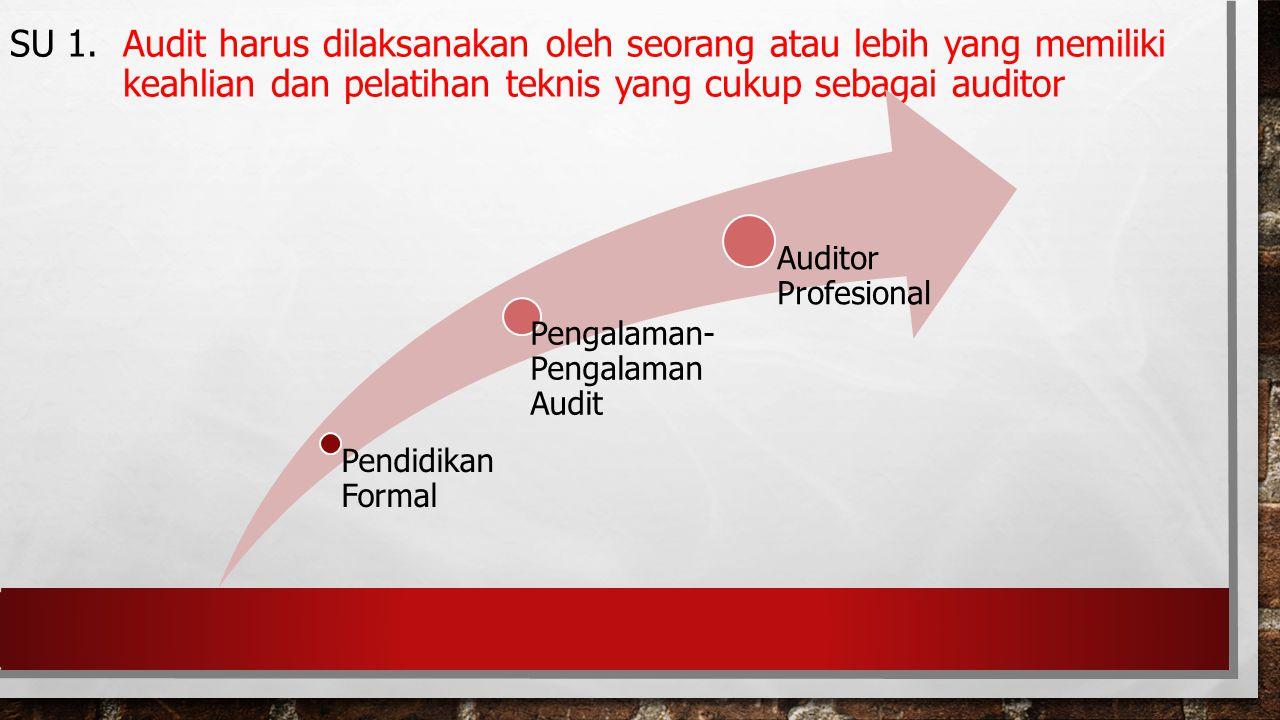 SU 1. Audit harus dilaksanakan oleh seorang atau lebih yang memiliki keahlian dan pelatihan teknis yang cukup sebagai auditor