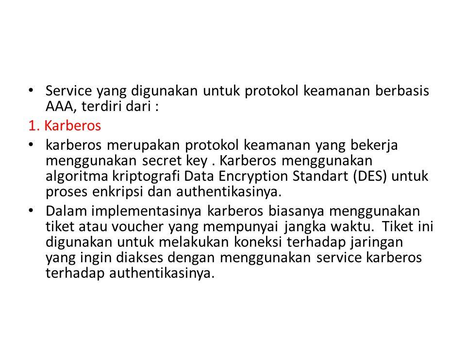 Service yang digunakan untuk protokol keamanan berbasis AAA, terdiri dari :