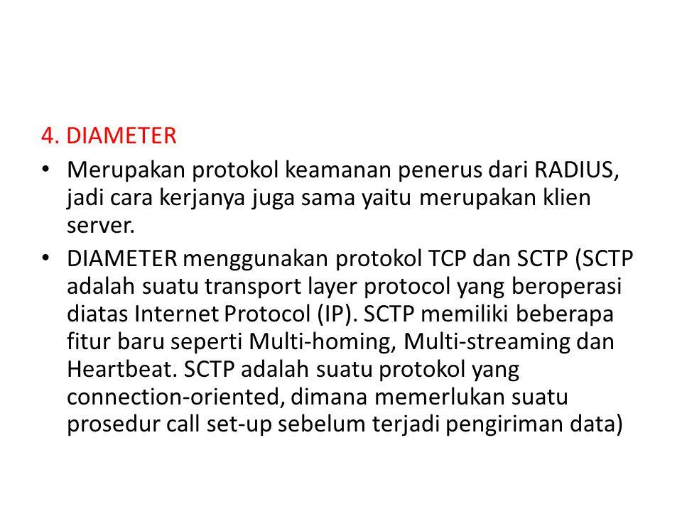 4. DIAMETER Merupakan protokol keamanan penerus dari RADIUS, jadi cara kerjanya juga sama yaitu merupakan klien server.
