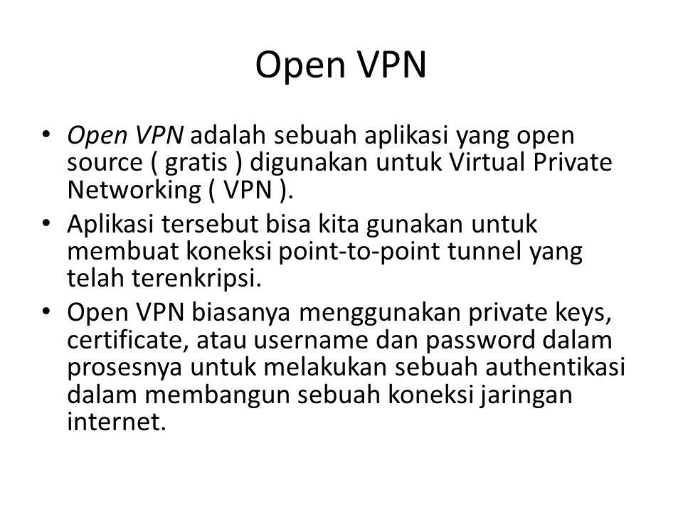 Open VPN Open VPN adalah sebuah aplikasi yang open source ( gratis ) digunakan untuk Virtual Private Networking ( VPN ).