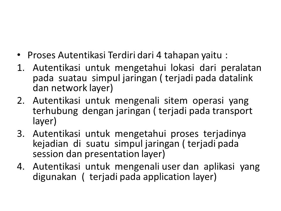 Proses Autentikasi Terdiri dari 4 tahapan yaitu :