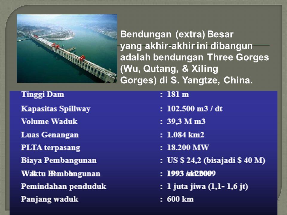 Bendungan (extra) Besar yang akhir-akhir ini dibangun adalah bendungan Three Gorges (Wu, Qutang, & Xiling Gorges) di S. Yangtze, China.
