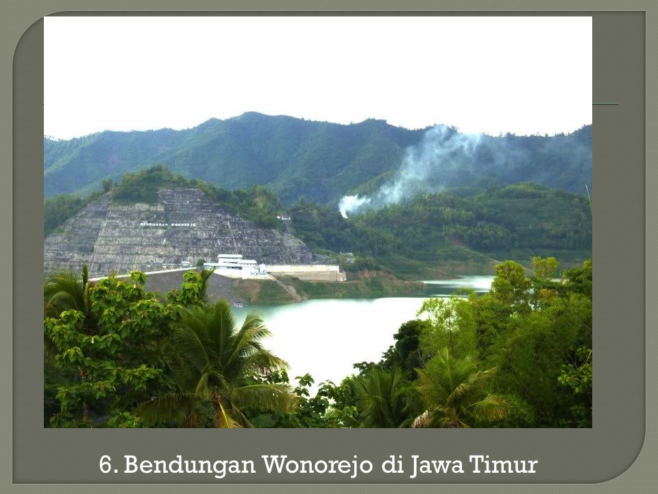 6. Bendungan Wonorejo di Jawa Timur