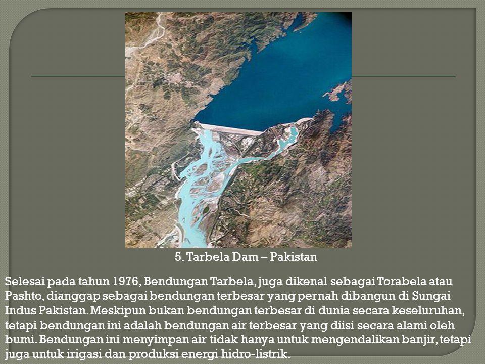 5. Tarbela Dam – Pakistan