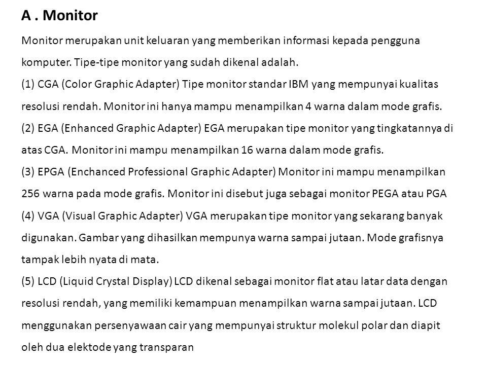 A . Monitor Monitor merupakan unit keluaran yang memberikan informasi kepada pengguna komputer.