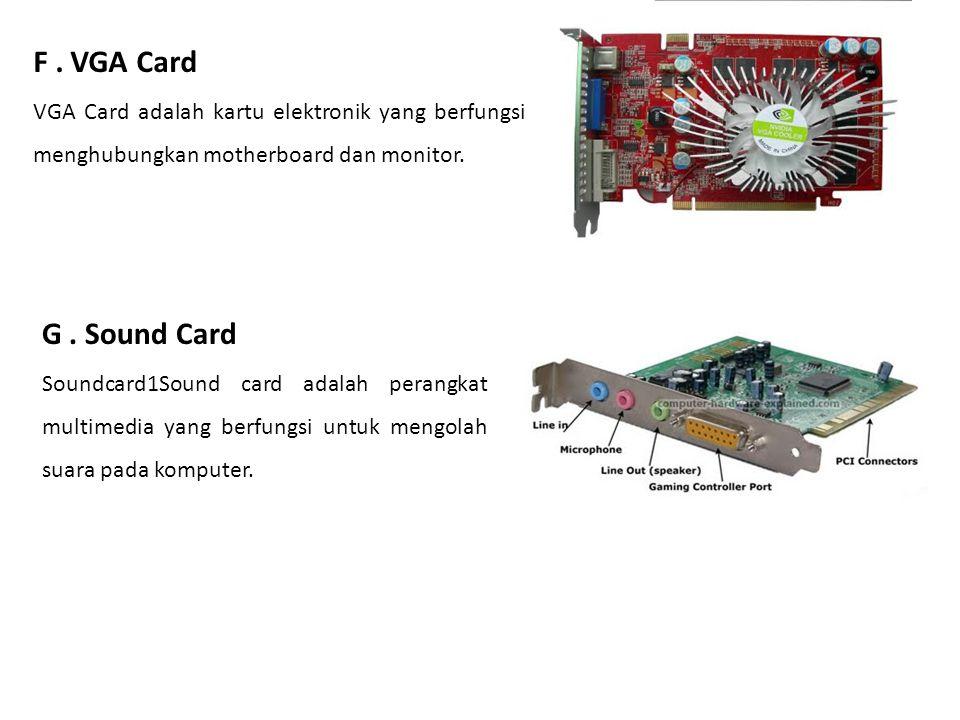 F . VGA Card VGA Card adalah kartu elektronik yang berfungsi menghubungkan motherboard dan monitor.