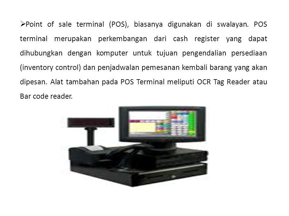 Point of sale terminal (POS), biasanya digunakan di swalayan