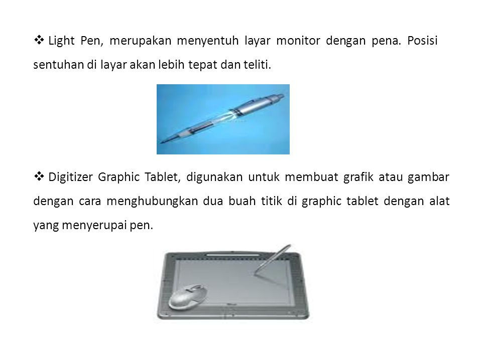 Light Pen, merupakan menyentuh layar monitor dengan pena