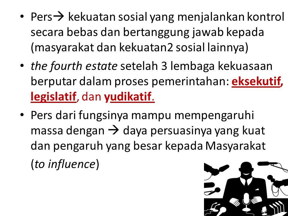 Pers kekuatan sosial yang menjalankan kontrol secara bebas dan bertanggung jawab kepada (masyarakat dan kekuatan2 sosial lainnya)