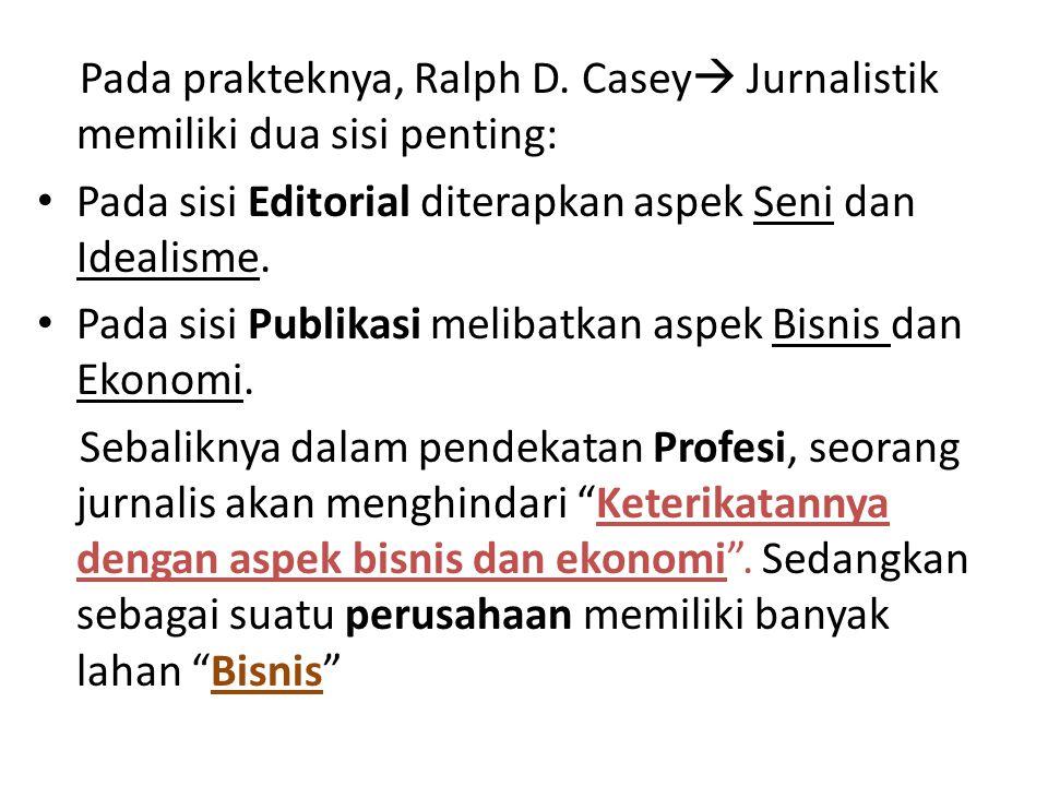 Pada prakteknya, Ralph D. Casey Jurnalistik memiliki dua sisi penting: