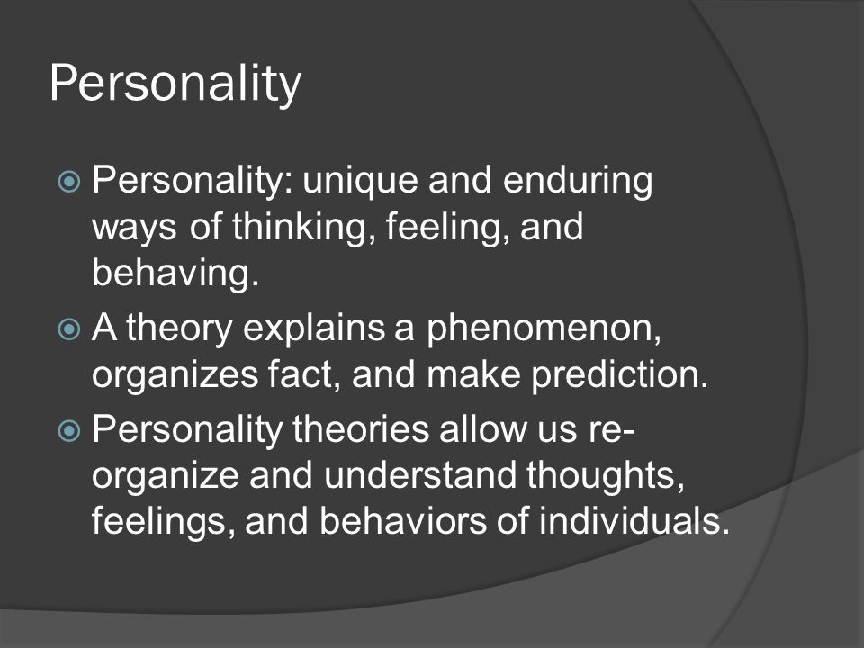 Personality Personality: unique and enduring ways of thinking, feeling, and behaving.