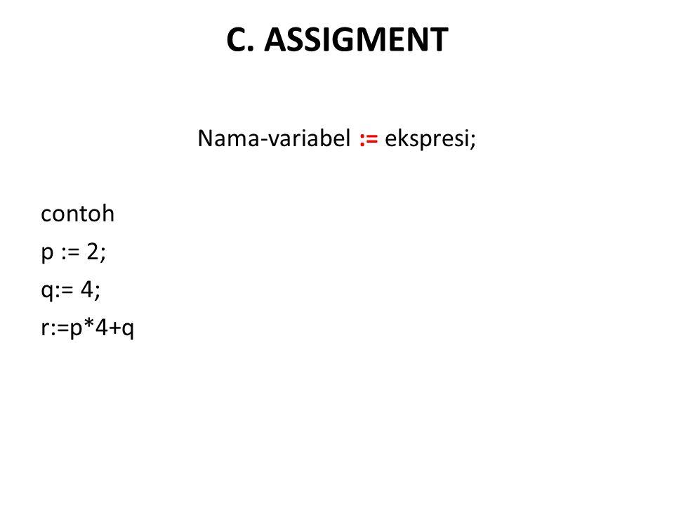 Nama-variabel := ekspresi; contoh p := 2; q:= 4; r:=p*4+q