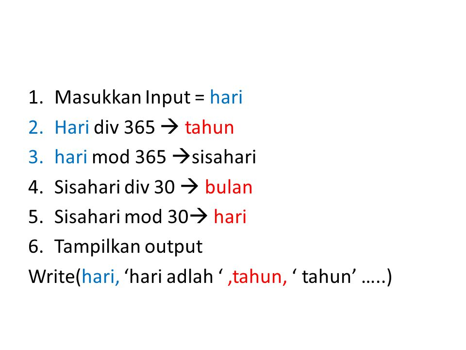 Masukkan Input = hari Hari div 365  tahun. hari mod 365 sisahari. Sisahari div 30  bulan. Sisahari mod 30 hari.