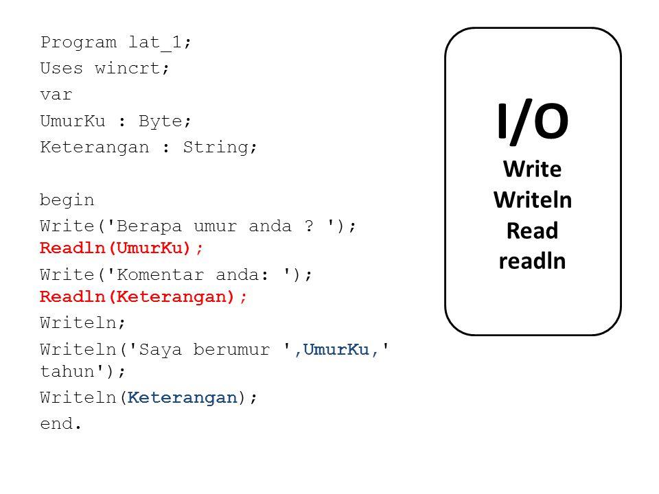 I/O Write Writeln Read readln Program lat_1; Uses wincrt; var