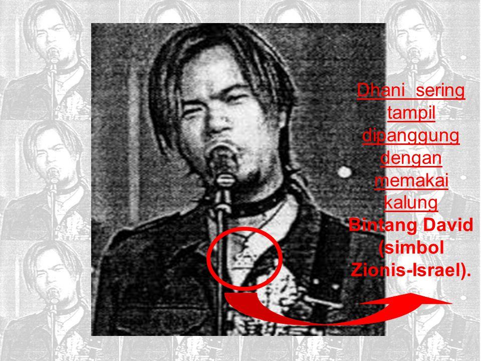 Dhani sering tampil dipanggung dengan memakai kalung Bintang David (simbol Zionis-Israel).