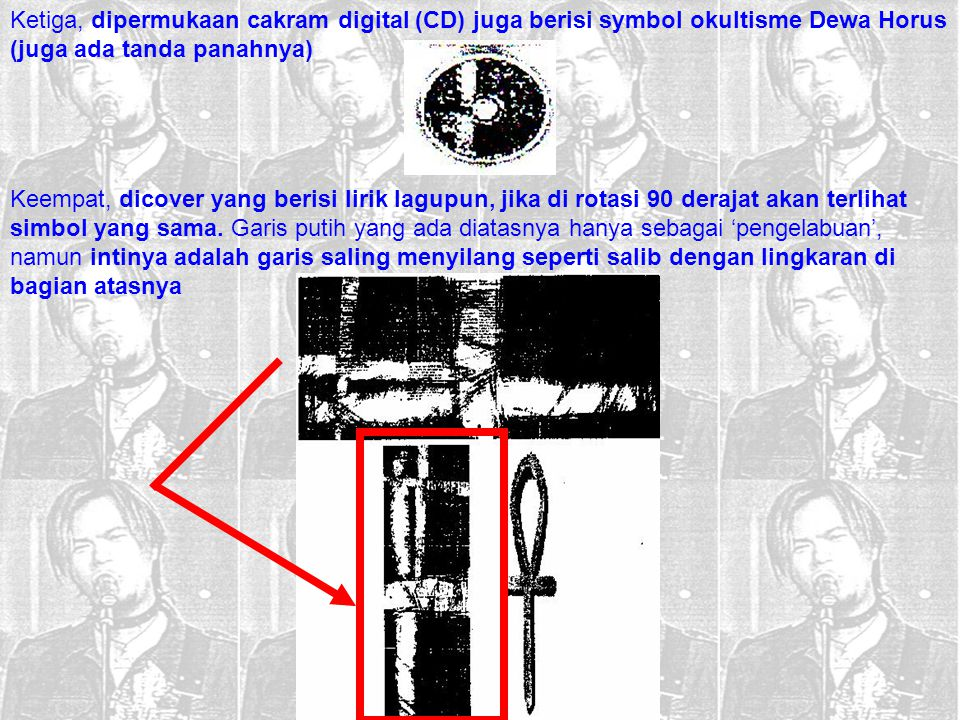 Ketiga, dipermukaan cakram digital (CD) juga berisi symbol okultisme Dewa Horus (juga ada tanda panahnya)