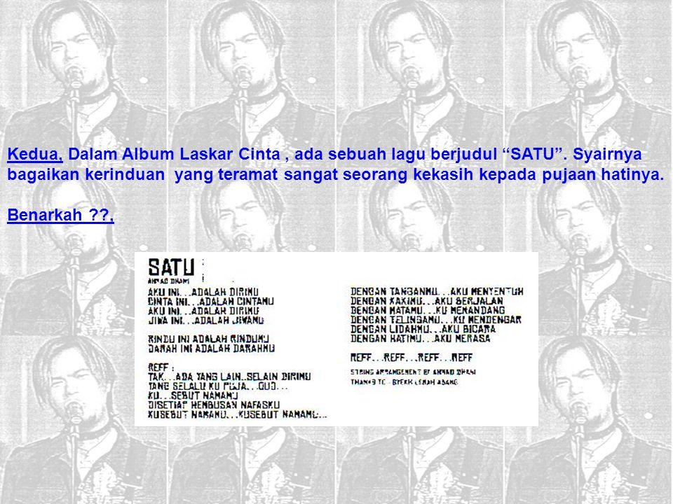 Kedua, Dalam Album Laskar Cinta , ada sebuah lagu berjudul SATU